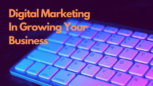 Digital Marketing in growing your business!