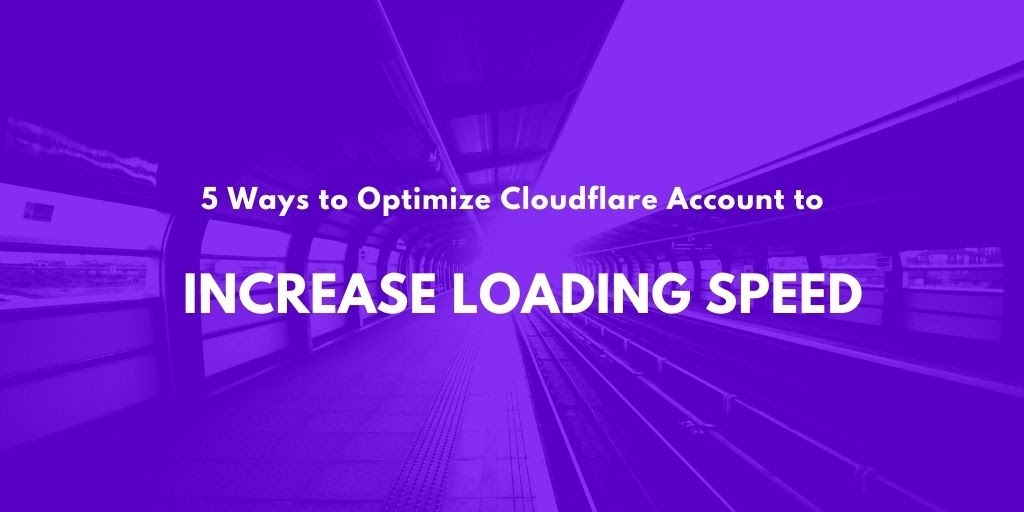 5 Ways to Optimize Cloudflare to Improve Loading Speed of Website