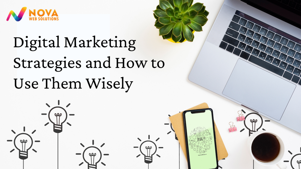 Digital Marketing Strategies and How to Use Them Wisely